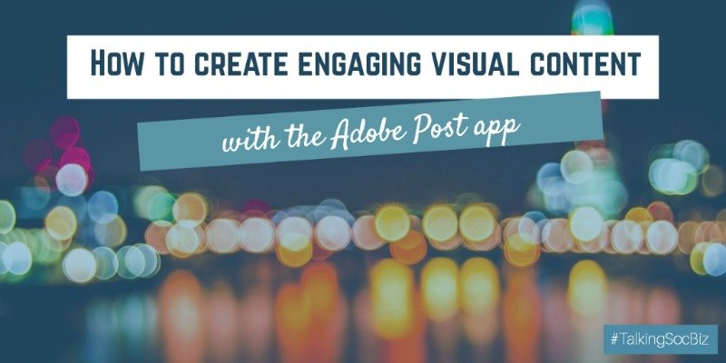 Talking Social Business Podcast 001 - how to create engaging visual content with the Adobe Post app
