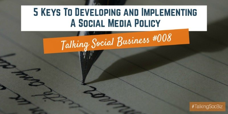 Talking Social Business Podcast 008 - Five Keys To Developing And Implementing A Social Media Policy